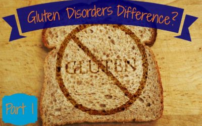 What is Really the Difference Between the GLUTEN Disorders? Part 1