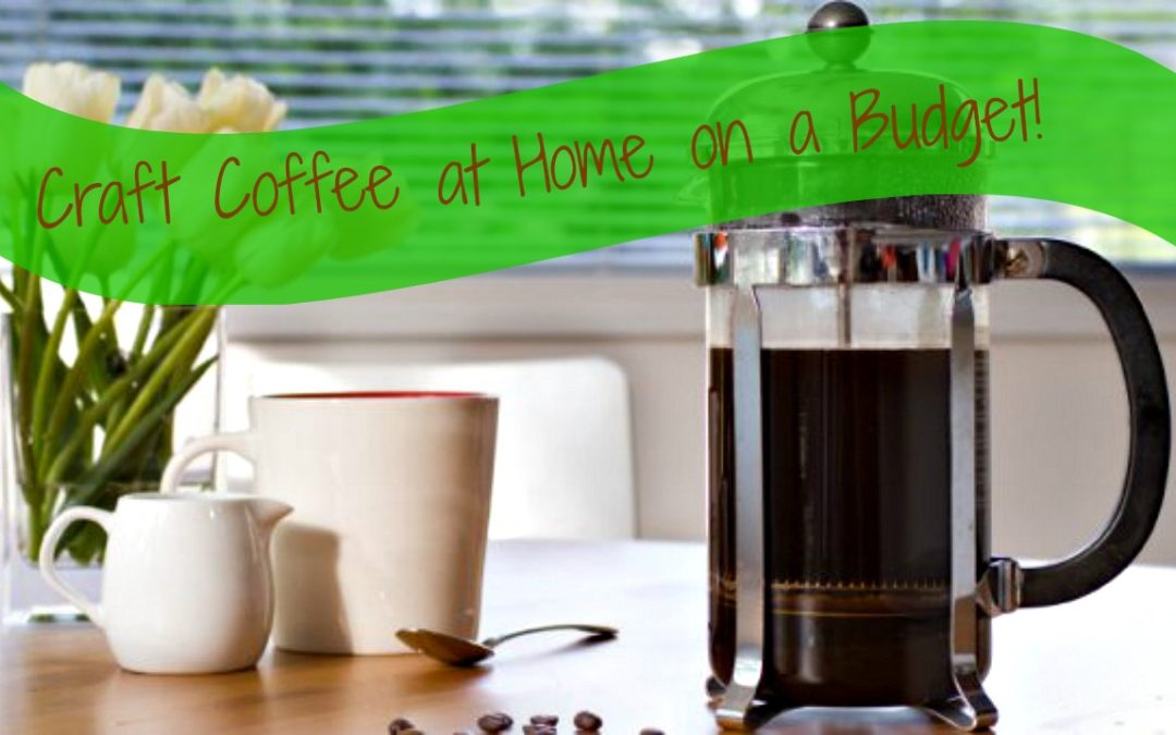 How to Make Craft Coffee at Home on a Budget