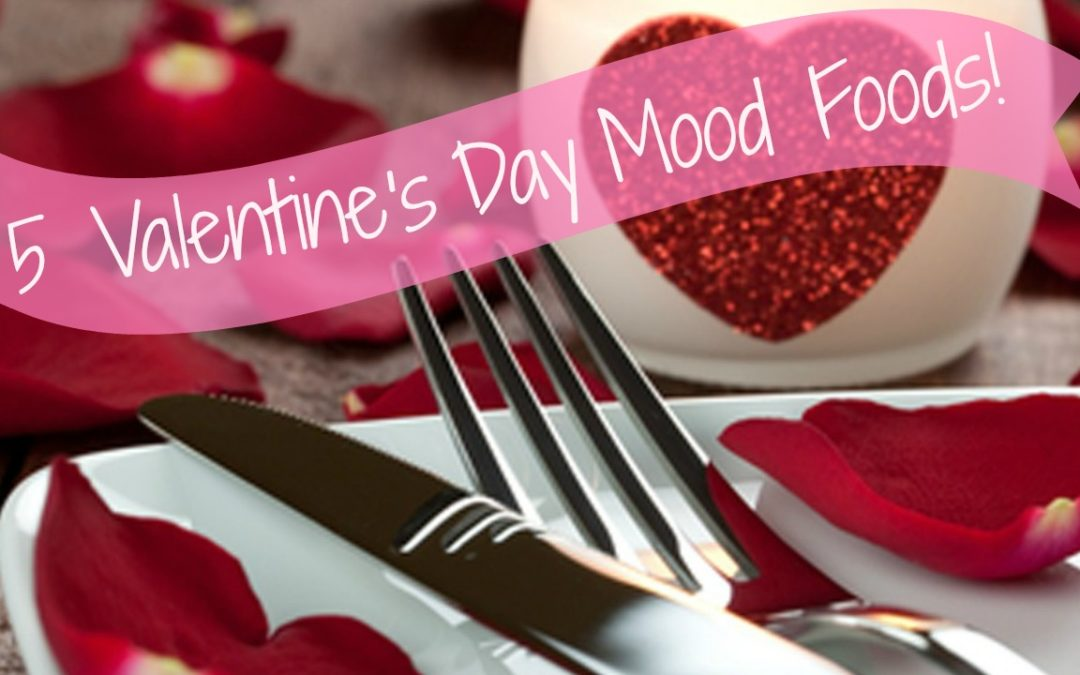 5 Foods to Really Get You in The Mood This Valentine's Day!