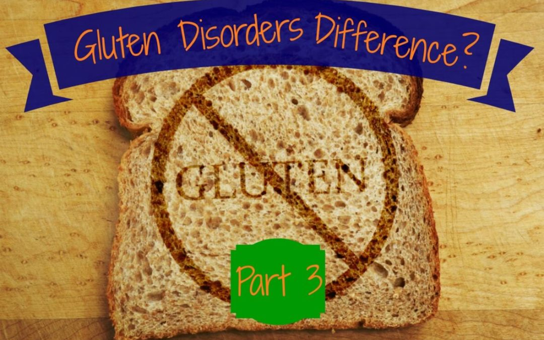 What is Really the Difference Between the GLUTEN Disorders? Part 3