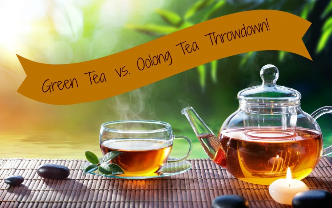 Its a Green Tea vs. Oolong Tea Throwdown!